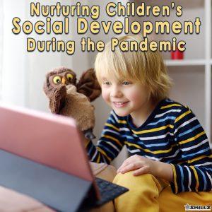 Nurturing Childrens Social Development During the Pandemic