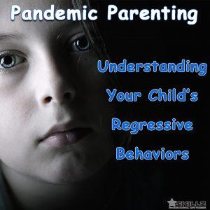 Pandemic Parenting Understanding Your Childs Regressive Behaviors
